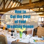 How to Cut the Cost of Your Wedding Venue