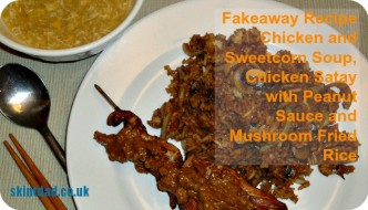 Fakeaway: Chicken Satay, Mushroom Fried Rice With Chicken and Sweetcorn Soup