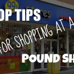 Top Tips for Shopping at a Pound Shop