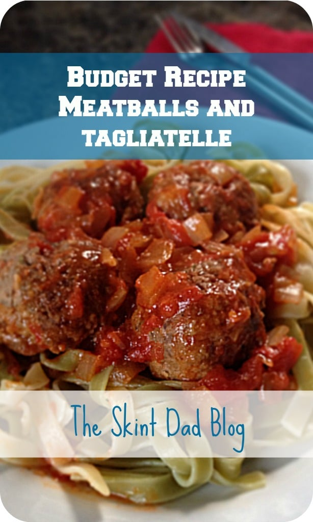 Meatballs and Tagliatelle Budget Recipe | The Skint Dad Blog