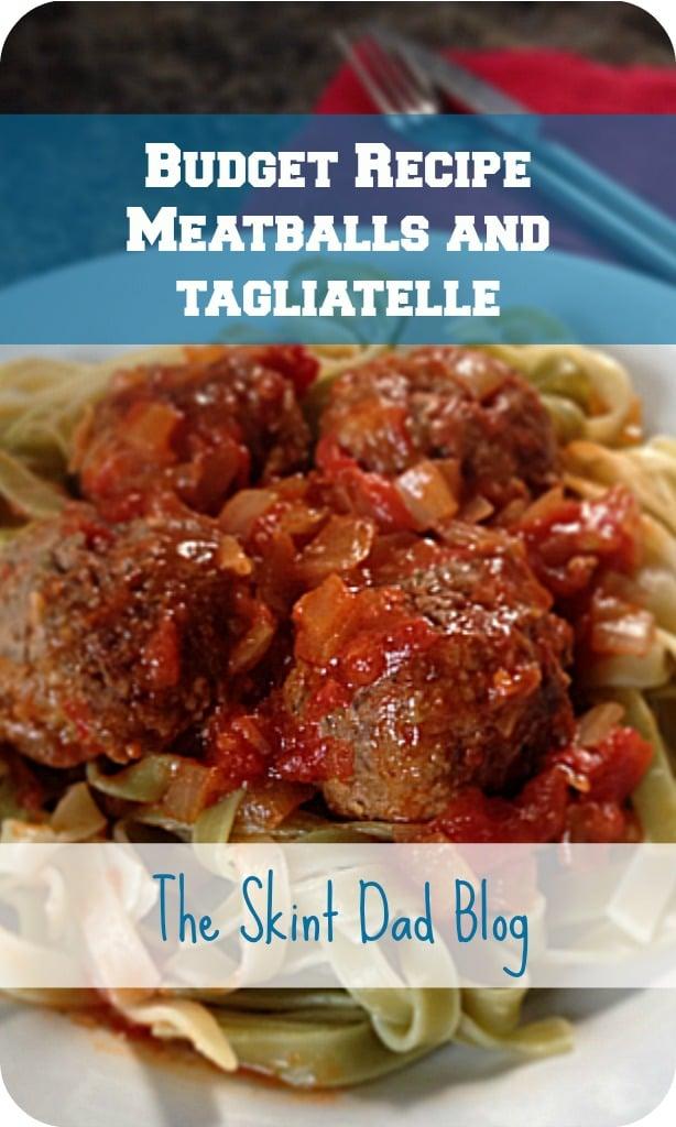 Meatballs and Tagliatelle Budget Recipe | The Skint Dad Blog