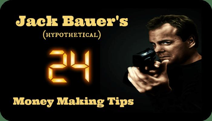 Jack Bauer's (Hypothetical) 24 Money Making Tips