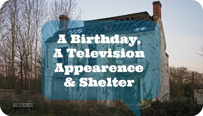 A Birthday, A Television Appearance and Shelter