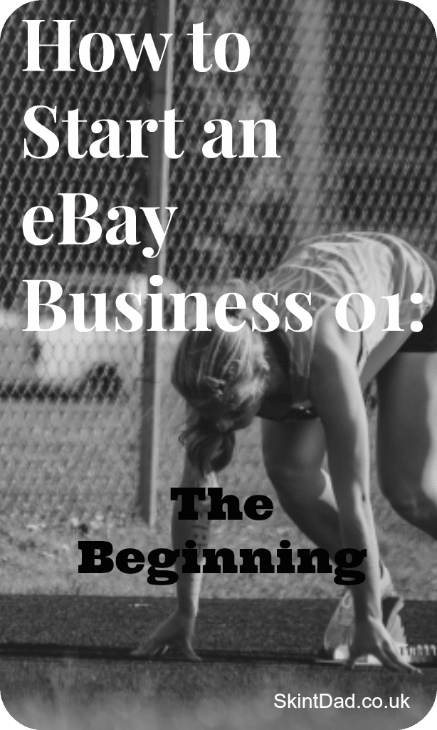 How to Start an eBay Business 01: The Beginning | The Skint Dad Blog