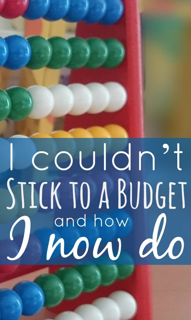 I couldn't stick to a budget and how I now do