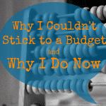 Why I Couldn't Stick to a Budget and Why I Do Now