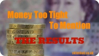 Money Too Tight To Mention - The Results | The Skint Dad Blog