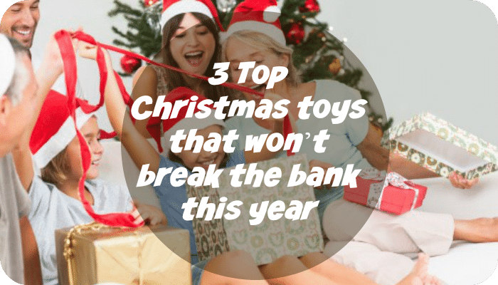 Top Christmas Toys | The Skint Dad Blog