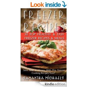 Free eBook - Freezer Recipes: 30 Top Healthy & Easy Freezer Recipes & Meals Revealed